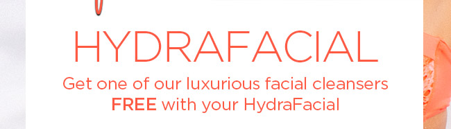 HYDRAFACIAL Get one of our luxurious facial cleansers FREE with your HydraFacial