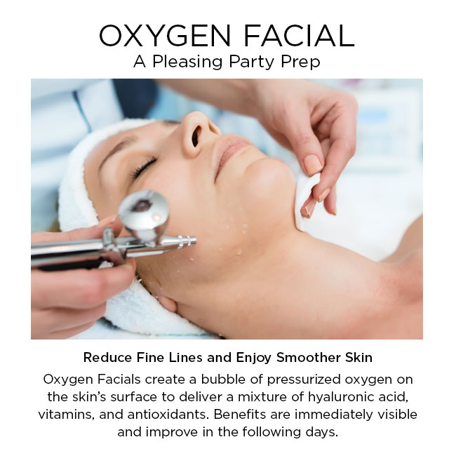 Reduce Fine Lines and Enjoy Smoother Skin  Oxygen Facials create a bubble of pressurized oxygen on the skin's surface to deliver a mixture of hyaluronic acid, vitamins, and antioxidants. Benefits are immediately visible and improve in the following days.