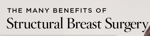 The many benefits of structural breast surgery