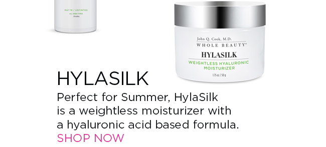 HYLASILK Perfect for Summer, HylaSilk is a weightless moisturizer  with a hyaluronic acid based formula. SHOP NOW