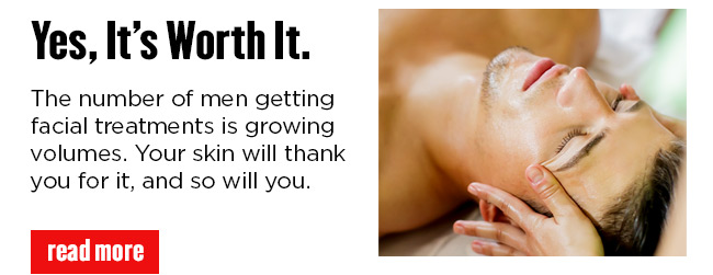 The number of men getting facial treatments is growing volumes. Your skin will thank you for it, and so will you. READ MORE