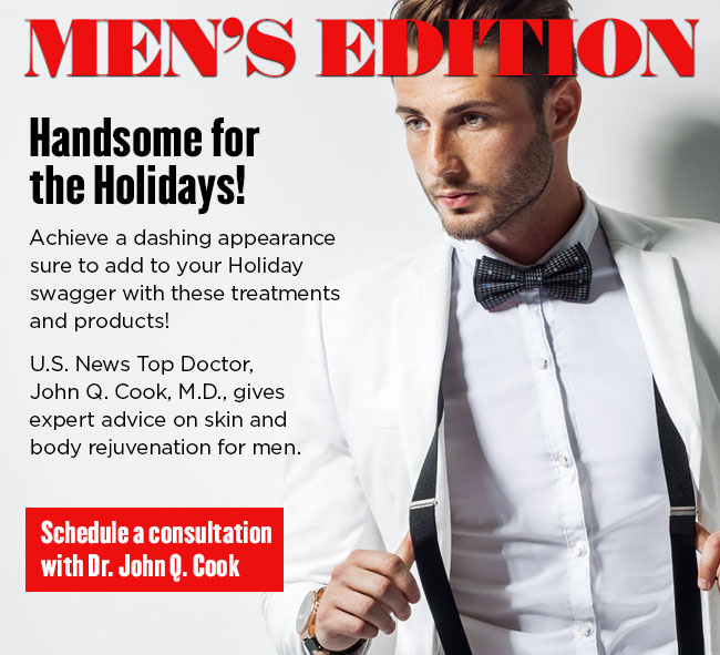 Achieve a dashing appearance sure to add to your Holiday swagger with these treatments and products! U.S. News Top Doctor, John Q. Cook, M.D., gives expert advice on skin and body rejuvenation for men.
