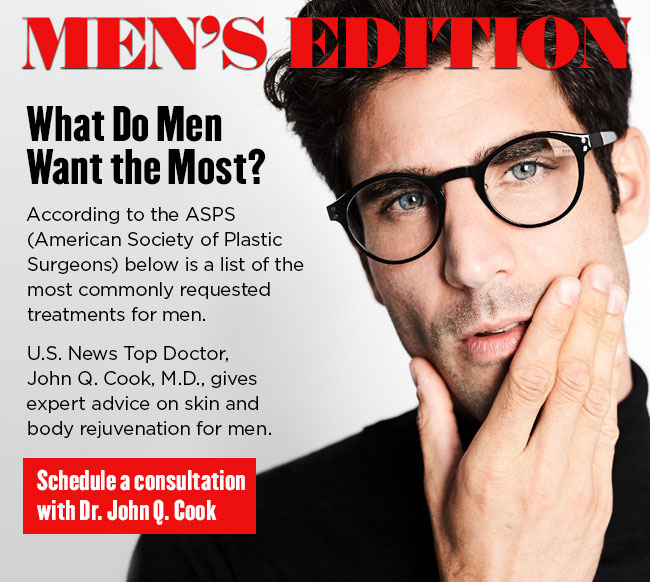 What do men want the most? According to the ASPS (American Society of Plastic Surgeons) below is a list of the most commonly requested treatments for men. U.S. News Top Doctor, John Q. Cook, M.D., gives expert advice on skin and body rejuvenation for men. Schedule a Consultation.