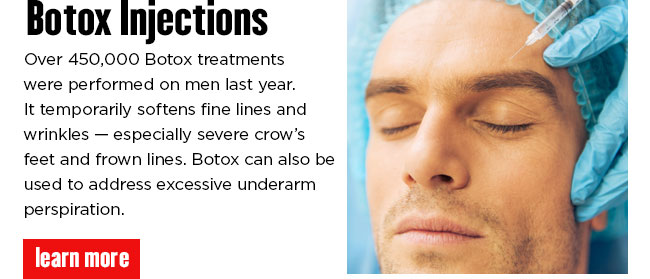 Botox. Over 450,000 Botox treatments were performed on men last year. It temporarily softens fine lines and wrinkles — especially severe crow's feet and frown lines. Botox can also be used to address excessive underarm perspiration. READ MORE.