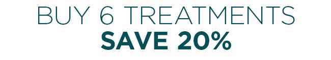 buy 6 treatments save 20 percent