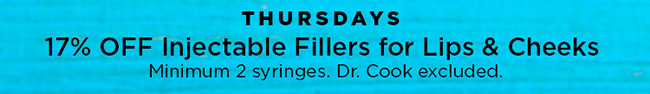 Thursdays 17 percent off injectable fillers for lips and cheeks. Min 2 syringes. Dr. Cook excluded.