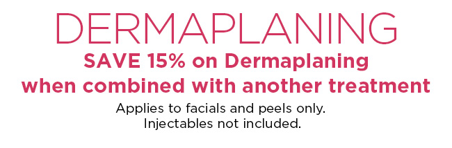 Save 15 percent on dermaplaning when combined with another treatment. Facials and peels only.