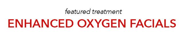 Enhanced Oxygen Facials